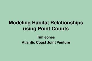 Modeling Habitat Relationships using Point Counts