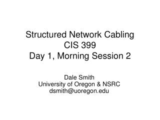 Structured Network Cabling CIS 399 Day 1, Morning Session 2