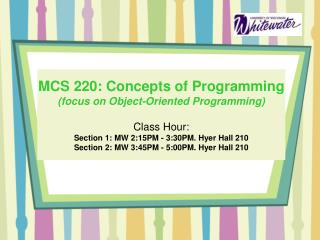 MCS 220: Concepts of Programming (focus on Object-Oriented Programming) Class Hour: