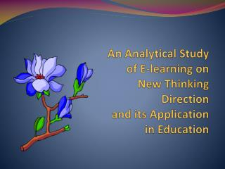 An Analytical Study of E-learning on New Thinking Direction  and its Application in Education