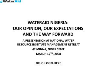 WATERAID NIGERIA:  OUR OPINION, OUR EXPECTATIONS AND THE WAY FORWARD