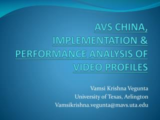AVS CHINA, IMPLEMENTATION & PERFORMANCE ANALYSIS OF  VIDEO PROFILES