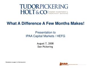 What A Difference A Few Months Makes! Presentation to IPAA Capital Markets / HEFG