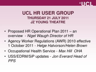 UCL HR USER GROUP THURSDAY 21 JULY 2011  JZ YOUNG THEATRE