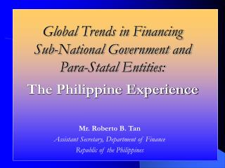 Mr. Roberto B. Tan  Assistant Secretary, Department of Finance  Republic of the Philippines