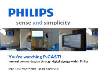 You're watching P-CAST! Internal communication through digital signage within Philips