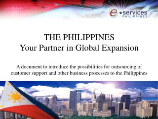 OUTLINE I.   Why outsource business processes? II.  The specific opportunities in the Philippines