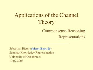 Applications of the Channel Theory