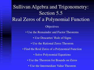 Sullivan Algebra and Trigonometry: Section 5.5 Real Zeros of a Polynomial Function