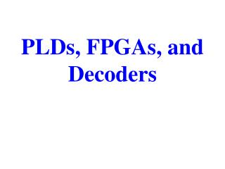 PLDs, FPGAs, and Decoders