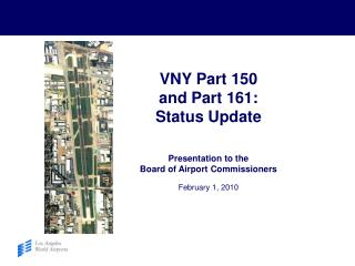 VNY Part 150  and Part 161: Status Update Presentation to the  Board of Airport Commissioners