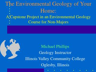 Michael Phillips Geology Instructor Illinois Valley Community College Oglesby, Illinois