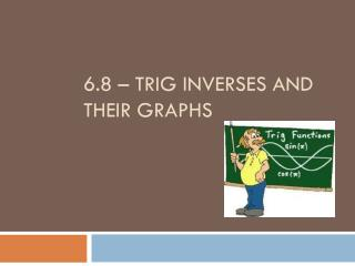 6.8 – Trig Inverses and their graphs