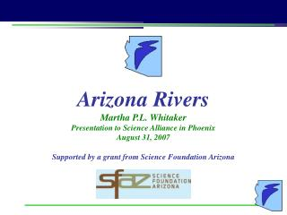 Arizona Rivers Martha P.L. Whitaker Presentation to Science Alliance in Phoenix August 31, 2007