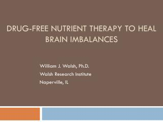 Drug-Free Nutrient Therapy to heal brain imbalances