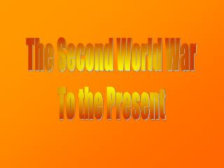 The Second World War To the Present