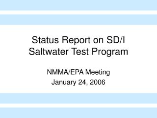 Status Report on SD/I Saltwater Test Program
