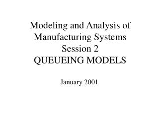 Modeling and Analysis of Manufacturing Systems Session 2 QUEUEING MODELS