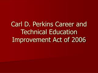 Carl D. Perkins Career and Technical Education Improvement Act of 2006