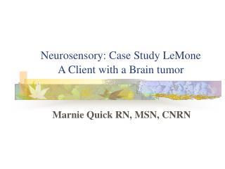 Neurosensory: Case Study LeMone A Client with a Brain tumor