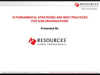 10 FUNDAMENTAL STRATEGIES AND BEST PRACTICES FOR SCM ORGANIZATIONS  Presented By