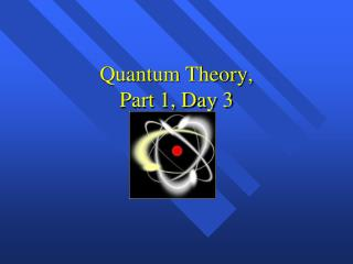 Quantum Theory,  Part 1, Day 3