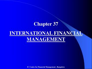 Chapter 37 INTERNATIONAL FINANCIAL MANAGEMENT