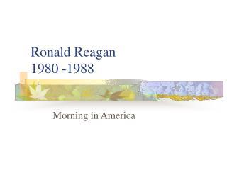 Ronald Reagan 1980 -1988