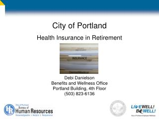 City of Portland Health Insurance in Retirement Debi Danielson Benefits and Wellness Office