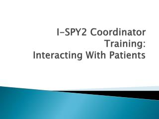 I-SPY2 Coordinator Training:  Interacting With Patients