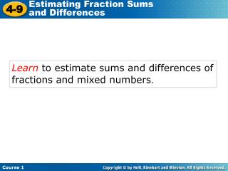 Learn  to estimate sums and differences of fractions and mixed numbers .