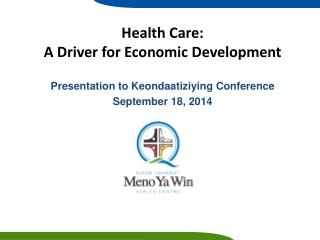 Health Care: A Driver for Economic  Development Presentation to  Keondaatiziying  Conference