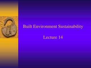 Built Environment Sustainability Lecture 14