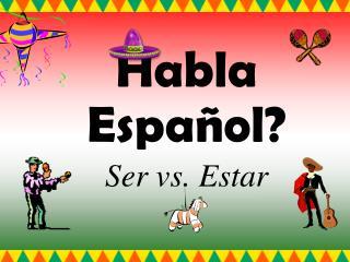 Habla  Español? Ser vs. Estar