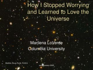 How I Stopped Worrying and Learned to Love the Universe
