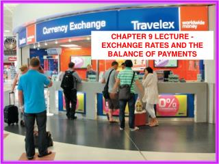 Chapter 9 Lecture - EXCHANGE RATEs AND THE BALANCE OF PAYMENTS
