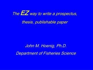 The EZ way to write a prospectus, thesis, publishable paper