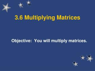 3.6 Multiplying Matrices