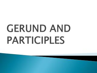 GERUND AND PARTICIPLES