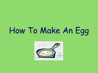 How To Make An Egg