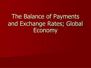 The Balance of Payments and Exchange Rates; Global Economy