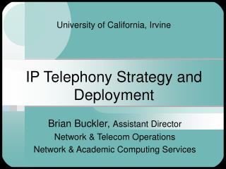 University of California, Irvine IP Telephony Strategy and Deployment
