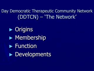 Day Democratic Therapeutic Community Network   (DDTCN) – 'The Network'
