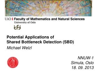 Potential Applications of Shared Bottleneck Detection (SBD) Michael Welzl