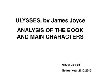 ULYSSES, by James Joyce  ANALYSIS OF THE BOOK AND MAIN CHARACTERS