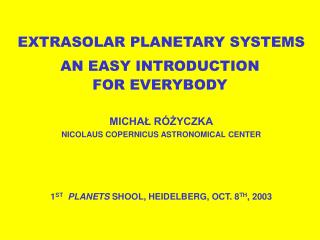 EXTRASOLAR PLANETARY SYSTEMS DETECTION METHODS, RESULTS AND PERSPECTIVES MICHAŁ RÓŻYCZKA