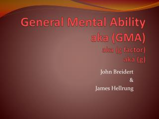 General Mental Ability aka (GMA) aka (g factor) aka (g)