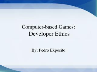 Computer-based Games:  Developer Ethics