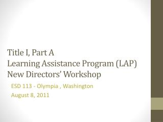 Title I, Part A Learning Assistance Program (LAP) New Directors' Workshop