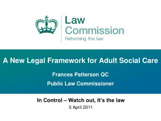 A New Legal Framework for Adult Social Care  Frances Patterson QC  Public Law Commissioner
